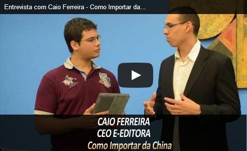Caio Ferreira – CEO E-Editora, criador do Como Importar da China – ME#6