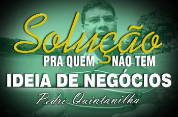 Solução para Quem Não Tem Ideia de Negócio – Pedro Quintanilha