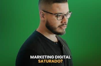 O Marketing Digital está saturado?