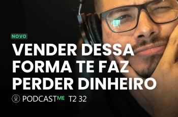 VENDER DESTA FORMA TE FAZ PERDER DINHEIRO | CURSO ONLINE | PodcastME T02 E33