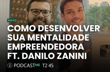 COMO DESENVOLVER sua mentalidade empreendedora COM DANILO ZANINI