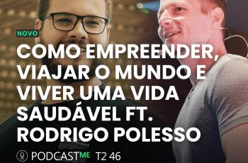 Como Empreender, viajar o mundo e viver uma vida saudável Ft. Rodrigo Polesso